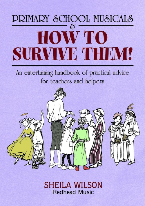 Primary School Musicals & how to survive them! A guide book.
